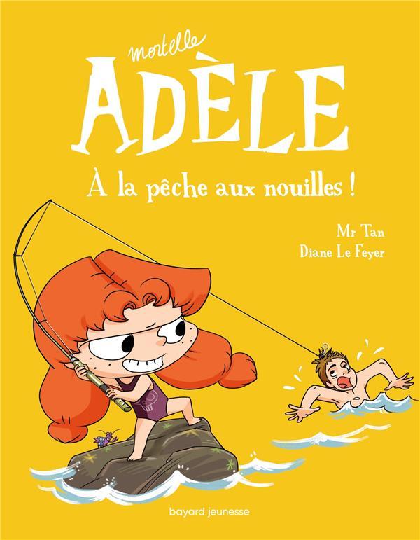 MORTELLE ADELE T.12  -  A LA PECHE AUX NOUILLES ! Le Feyer Diane Tourbillon
