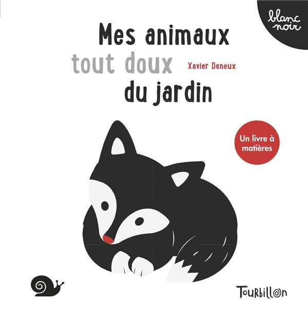 MES ANIMAUX TOUT DOUX DU JARDIN DENEUX XAVIER TOURBILLON