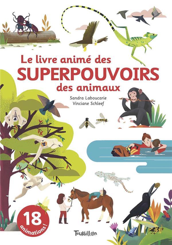LE LIVRE ANIME DES SUPERPOUVOIRS DES ANIMAUX LABOUCARIE/SCHLEEF TOURBILLON