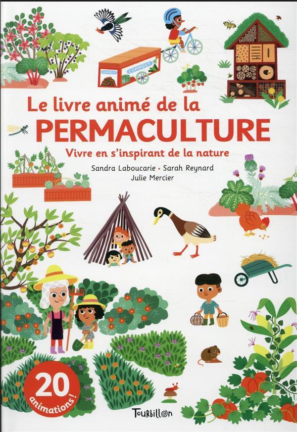 LE LIVRE ANIME DE LA PERMACULTURE : VIVRE EN S'INSPIRANT DE LA NATURE LABOUCARIE/REYNARD TOURBILLON