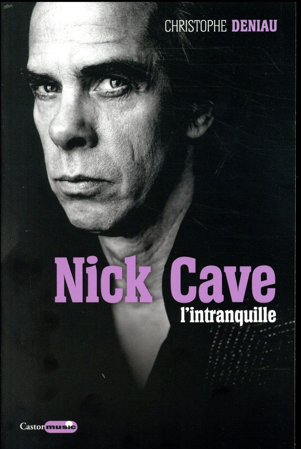 NICK CAVE - L'INTRANQUILLE DENIAU/CHRISTOPHE CASTOR ASTRAL