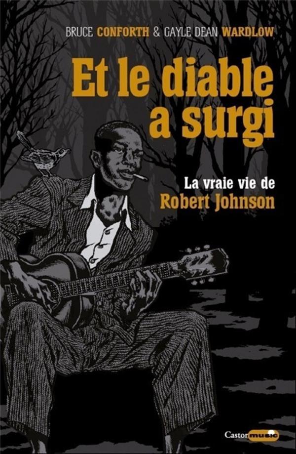 ET LE DIABLE A SURGI  -  LA VRAIE VIE DE ROBERT JOHNSON