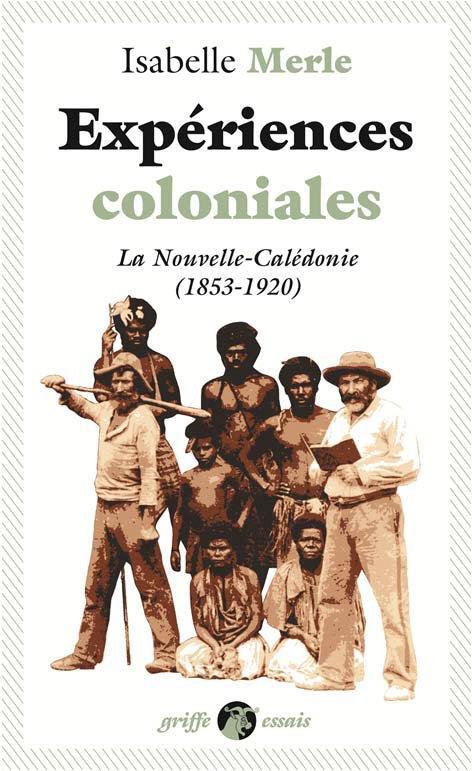 EXPERIENCES COLONIALES   LA NOUVELLE CALEDONIE (1853 1920)