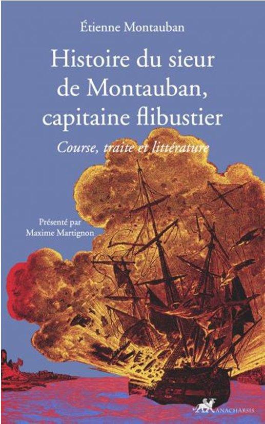 HISTOIRE DU SIEUR DE MONTAUBAN, CAPITAINE FLIBUSTIER : COURSE, TRAITE ET LITTERATURE