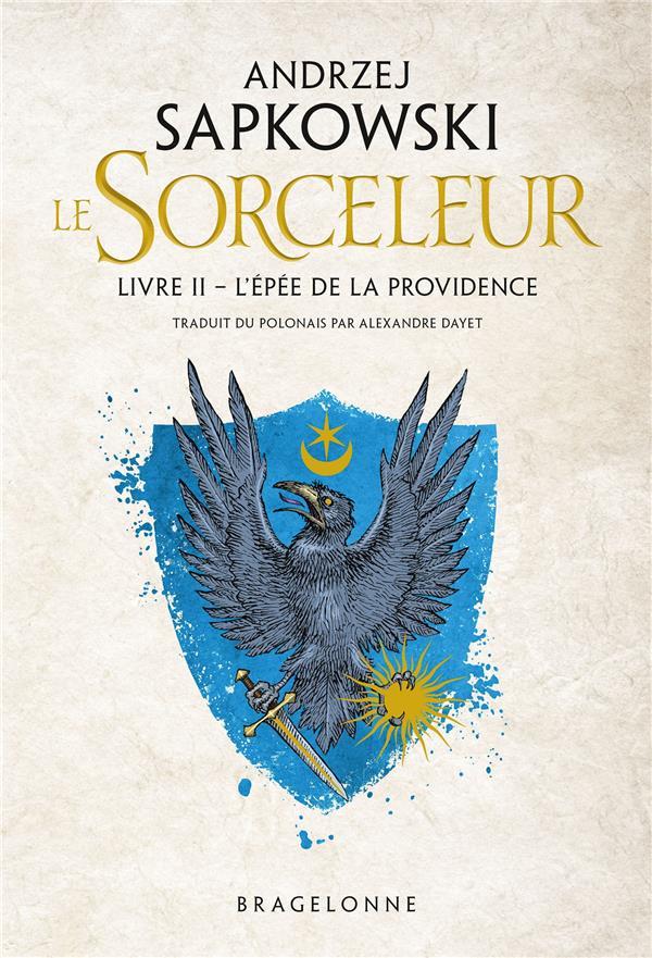 LA SAGA DU SORCELEUR T.2  -  L'EPEE DE LA PROVIDENCE SAPKOWSKI, ANDRZEJ BRAGELONNE