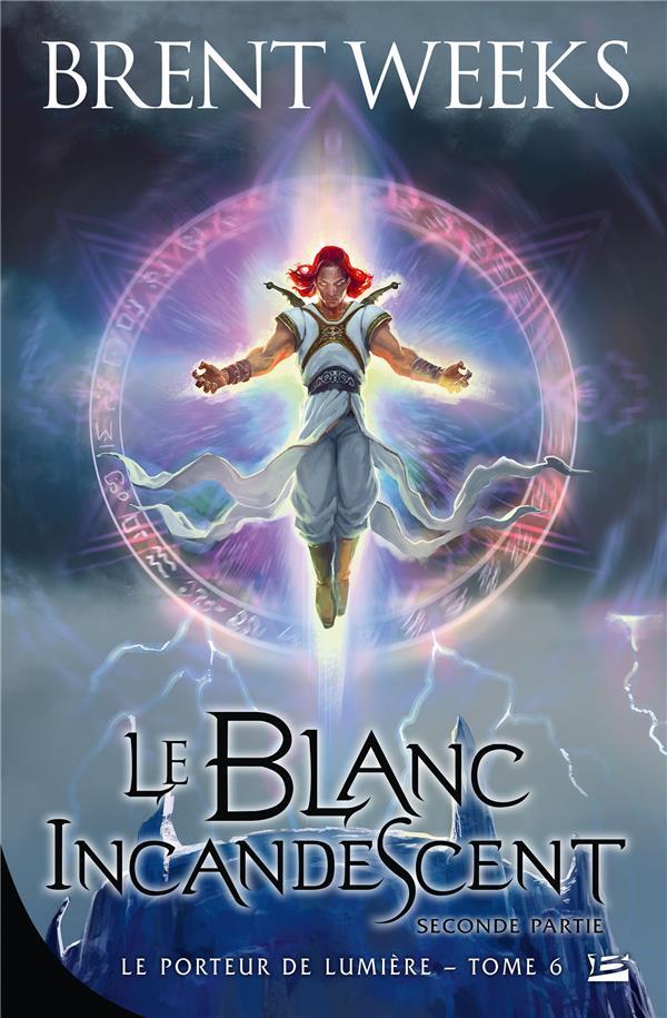 LE PORTEUR DE LUMIERE T.6  -  LE BLANC INCANDESCENT  -  SECONDE PARTIE WEEKS, BRENT BRAGELONNE