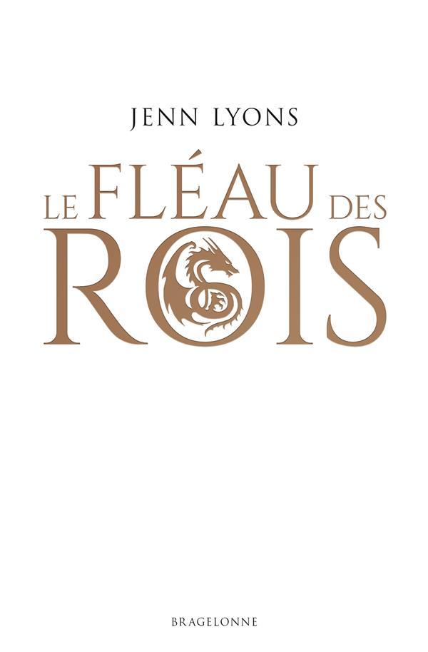 LE CHOEUR DES DRAGONS T.1  -  LE FLEAU DES ROIS LYONS, JENN BRAGELONNE