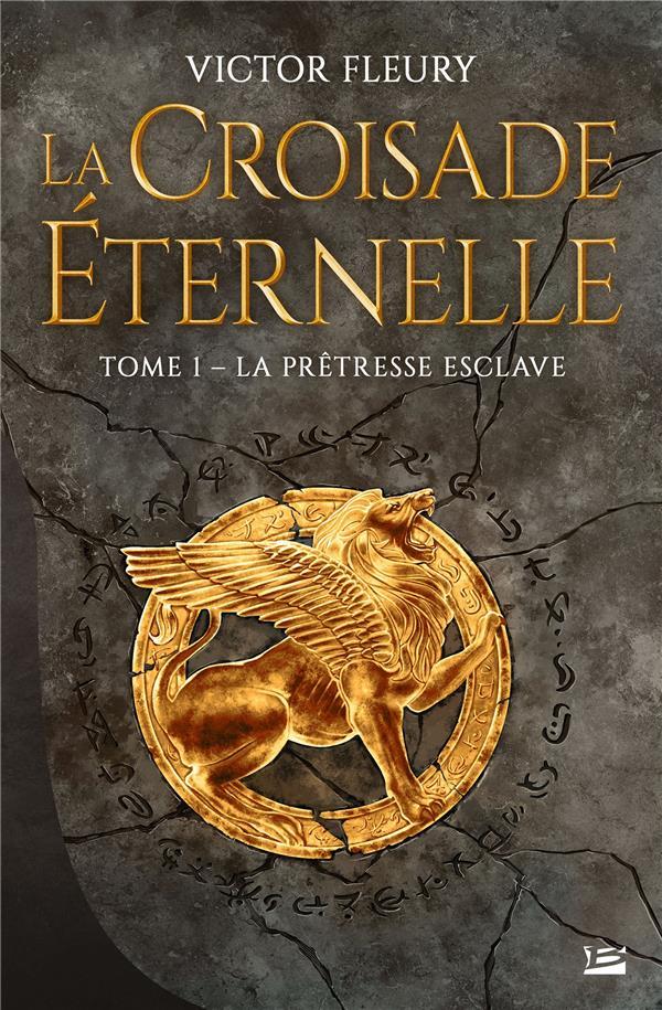 LA CROISADE ETERNELLE T.1  -  LA PRETRESSE ESCLAVE FLEURY, VICTOR BRAGELONNE