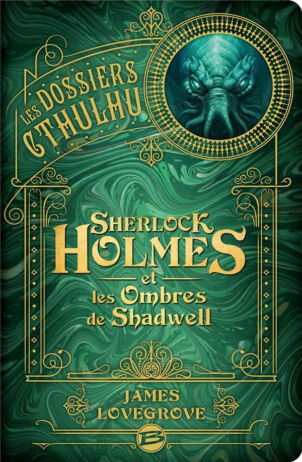 LES DOSSIERS CTHULHU T.1  -  SHERLOCK HOLMES ET LES OMBRES DE SHADWELL LOVEGROVE JAMES BRAGELONNE