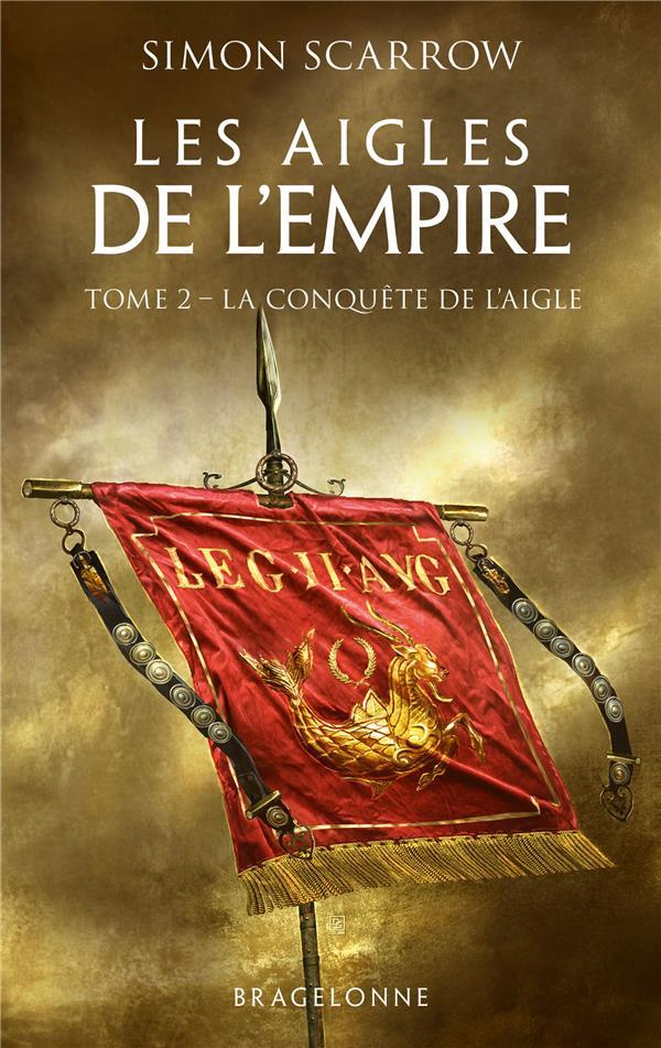 LES AIGLES DE L'EMPIRE T.2  -  LA CONQUETE DE L'AIGLE