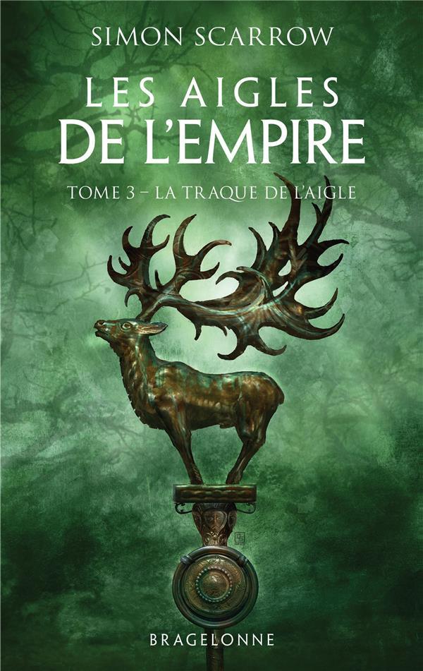 LES AIGLES DE L'EMPIRE, T3 : LA TRAQUE DE L'AIGLE SCARROW, SIMON BRAGELONNE