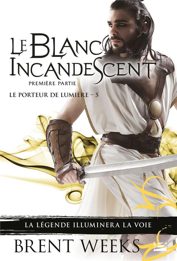 LE PORTEUR DE LUMIERE T.5  -  LE BLANC INCANDESCENT : PREMIERE PARTIE WEEKS, BRENT BRAGELONNE