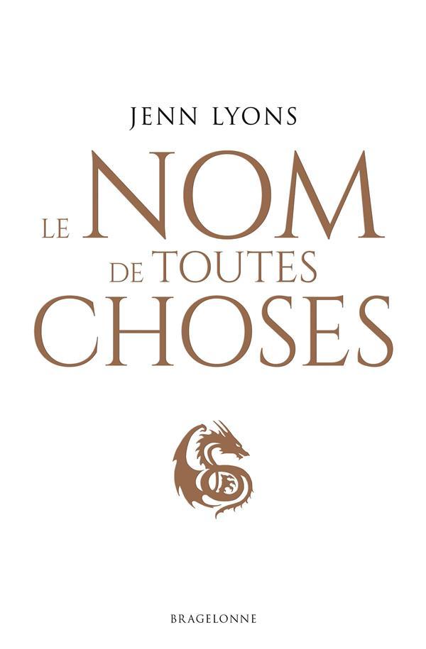 LE CHOEUR DES DRAGONS T.2  -  LE NOM DE TOUTES CHOSES LYONS, JENN BRAGELONNE
