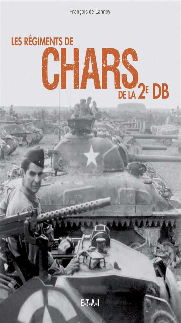 LES REGIMENTS DE CHARS DE LA 2E DB FRANCOIS DE LANNOY ETAI