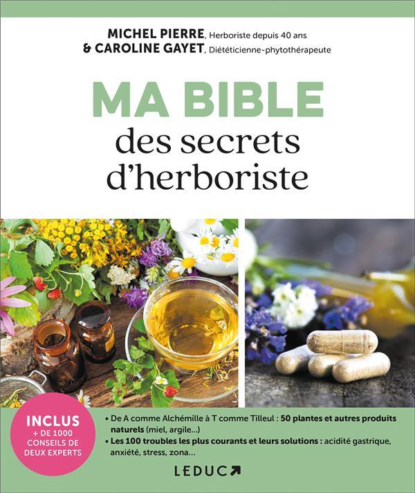 MA BIBLE DES SECRETS D'HERBORISTE PIERRE MICHEL Leduc.s éditions