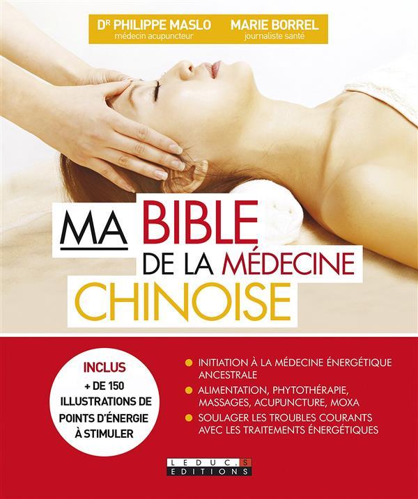 MA BIBLE DE LA MEDECINE CHINOISE MASLO (DR) PHILIPPE Leduc.s éditions