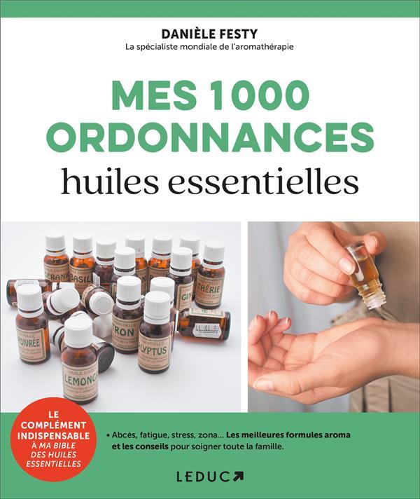 1000 ORDONNANCES HUILES ESSENTIELLES (MES) Festy Danièle Leduc.s éditions