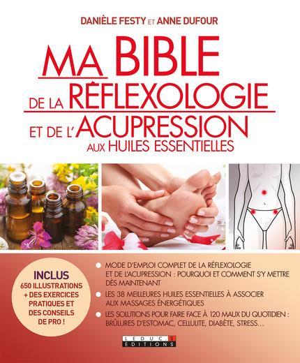 BIBLE DE LA REFLEXOLOGIE ET DE LA L'ACUPRESSION AUX HUILES ESSENTIELLES (MA) Festy Danièle Leduc.s éditions