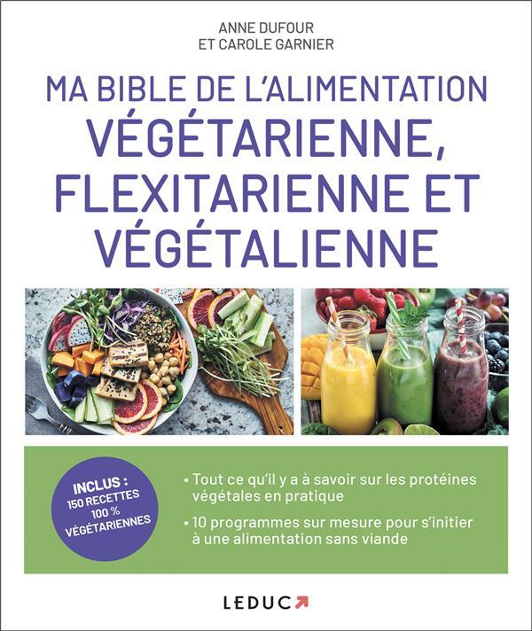 MA BIBLE DE L'ALIMENTATION VEGETARIENNE, FLEXITARIENNE ET VEGETALIENNE DUFOUR ANNE QUOTIDIEN MALIN