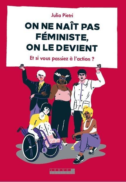 ON NE NAIT PAS FEMINISTE, ON LE DEVIENT     ET SI VOUS PASSIEZ A L'ACTION ?