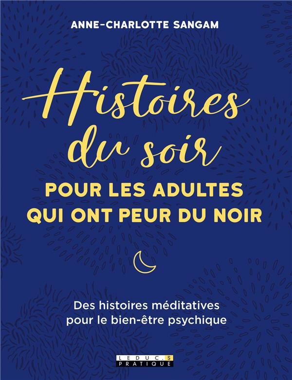 HISTOIRES DU SOIR POUR LES ADULTES QUI ONT PEUR DU NOIR  -  DES HISTOIRES MEDITATIVES POUR UN BIEN-ETRE PSYCHIQUE SANGAM A C. QUOTIDIEN MALIN