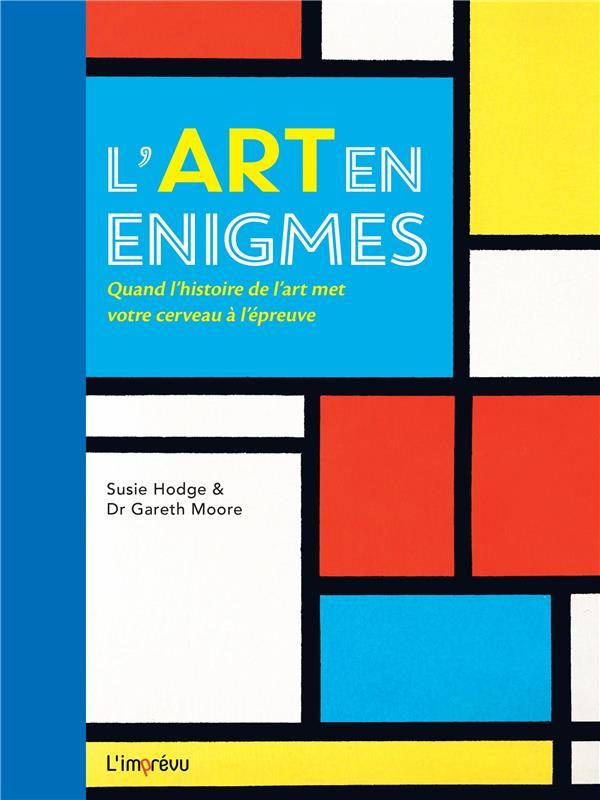 L'ART EN ENIGMES  -  QUAND L'HISTOIRE DE L'ART MET VOTRE CERVEAU A L'EPREUVE