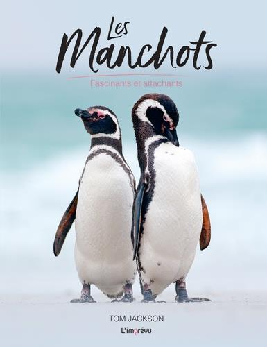 LES MANCHOTS  -  FASCINANTS ET ATTACHANTS