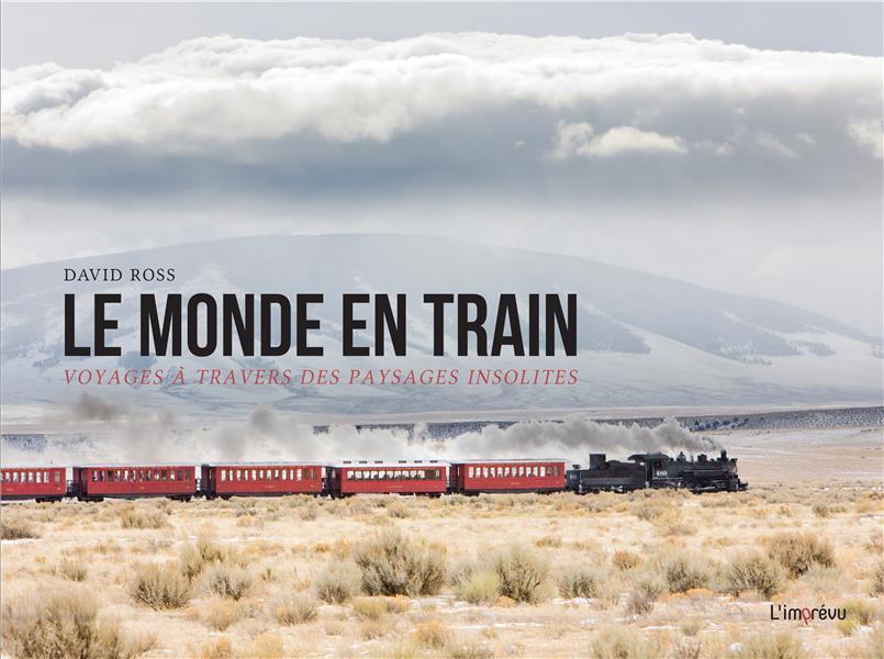 LE MONDE EN TRAIN  -  VOYAGES A TRAVERS DES PAYSAGES INSOLITES