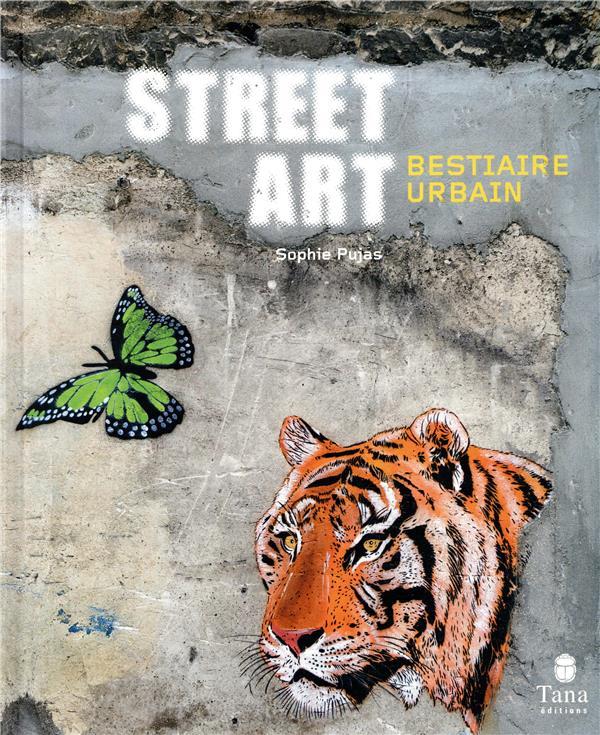 STREET ART BESTIAIRE FANTASTIQ PUJAS SOPHIE TANA