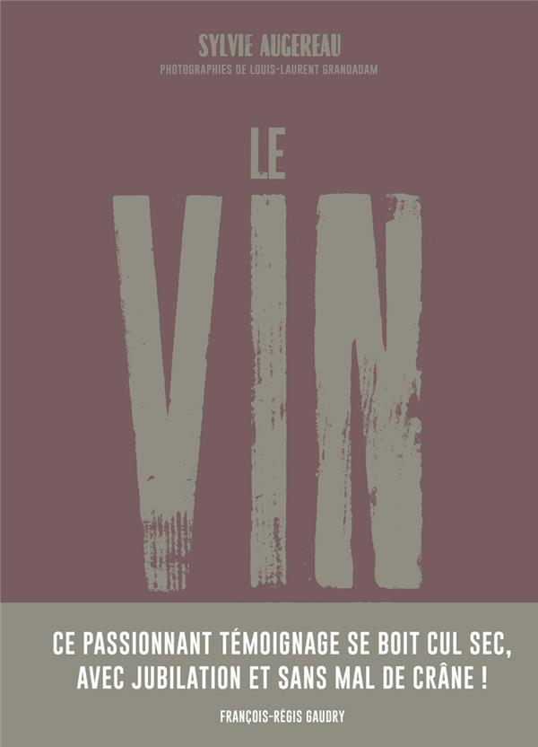 LE VIN, PAR CEUX QUI LE FONT P AUGEREAU/GRANDADAM TANA
