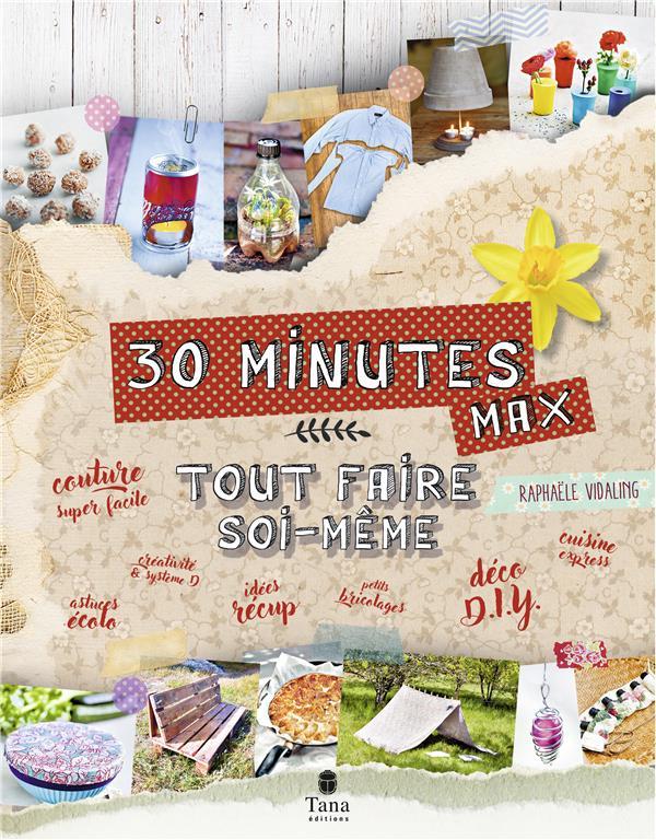 TOUT FAIRE SOI-MEME EN 30 MINUTES MAX VIDALING, RAPHAELE TANA