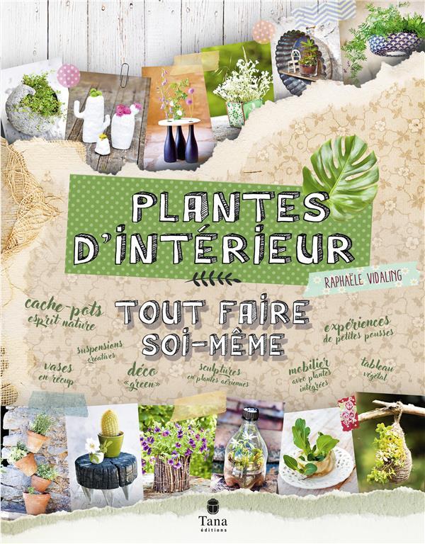 TOUT FAIRE SOI-MEME  -  PLANTES D'INTERIEUR VIDALING, RAPHAELE TANA