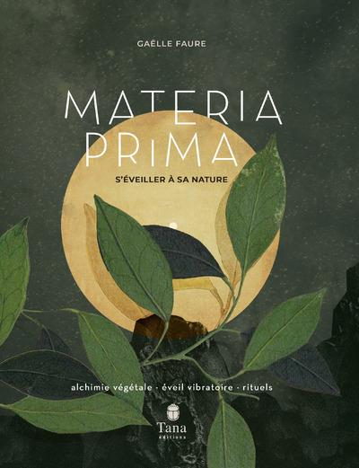 MATERIA PRIMA  -  S'EVEILLER A LA NATURE FAURE, GAELLE TANA