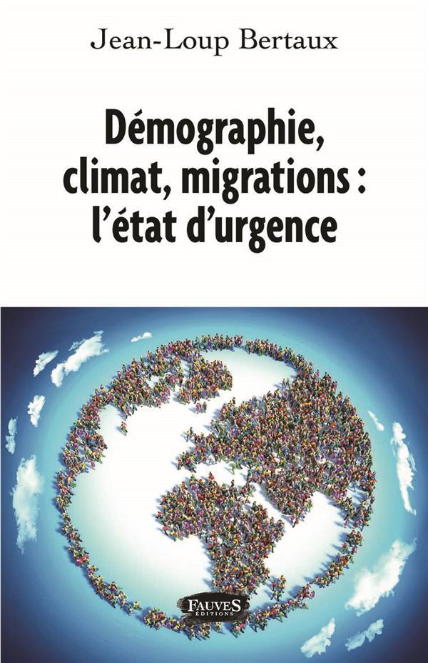 DEMOGRAPHIE, CLIMAT, MIGRATIONS : L'ETAT D'URGENCE !