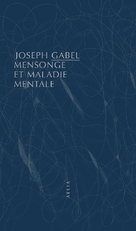 MENSONGE ET MALADIE MENTALE Gabel Joseph Allia