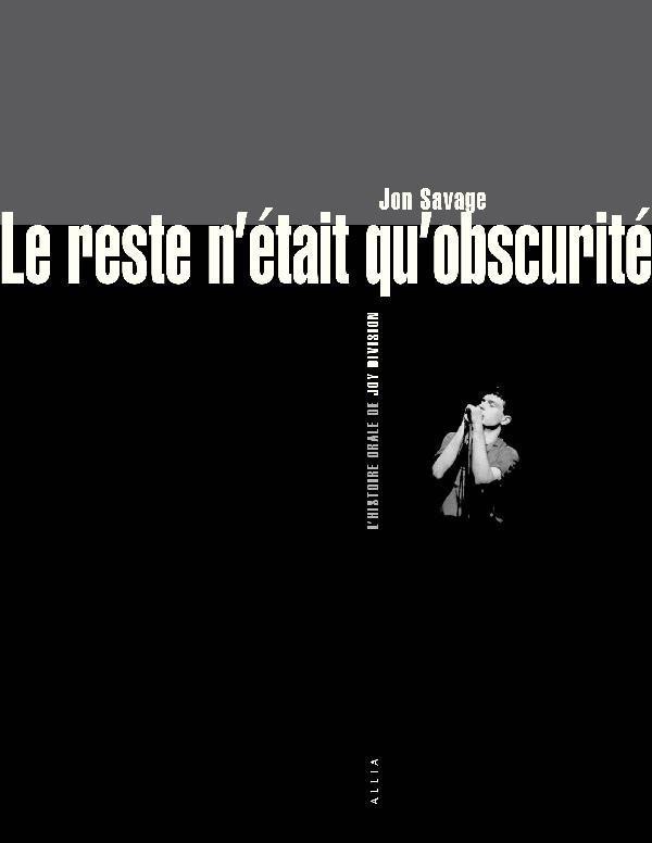LES RESTE N'ETAIT QU'OBSCURITE  -  L'HISTOIRE ORALE DE JOY DIVISON