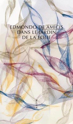 DANS LE JARDIN DE LA FOLIE DE AMICIS EDMONDO ALLIA