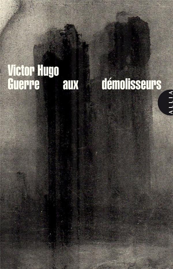 GUERRE AUX DEMOLISSEURS HUGO VICTOR ALLIA