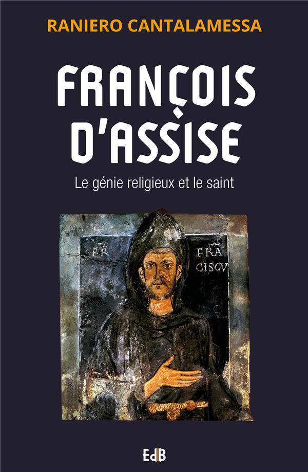 FRANCOIS D'ASSISE  -  LE GENIE RELIGIEUX ET LE SAIN
