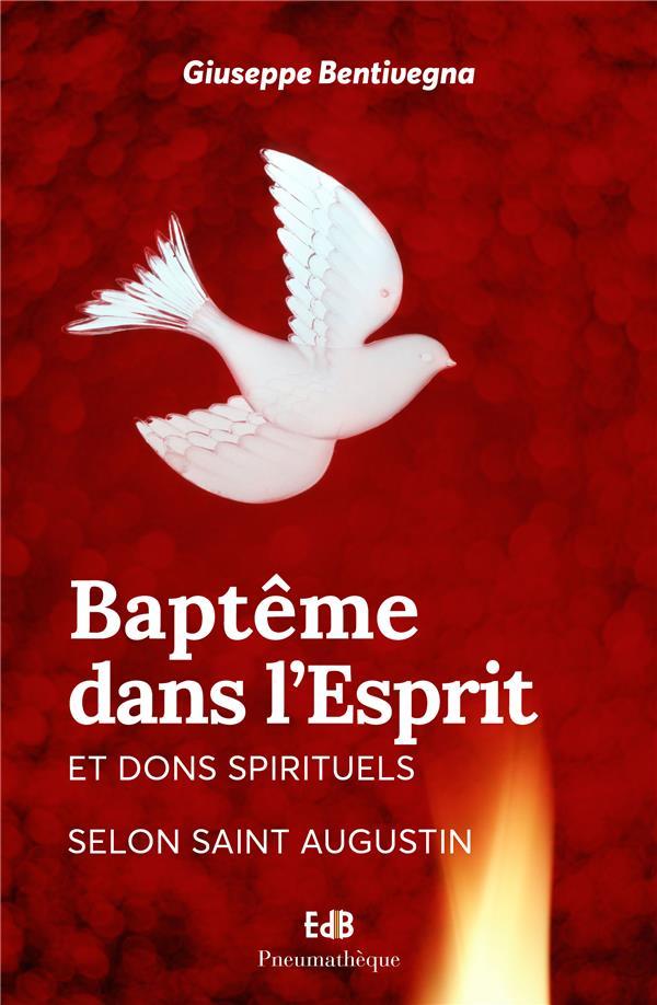 BAPTEME DANS L ESPRIT ET DONS SPIRITUELS SELON SAINT AUGUSTIN NOUVELLE EDITION