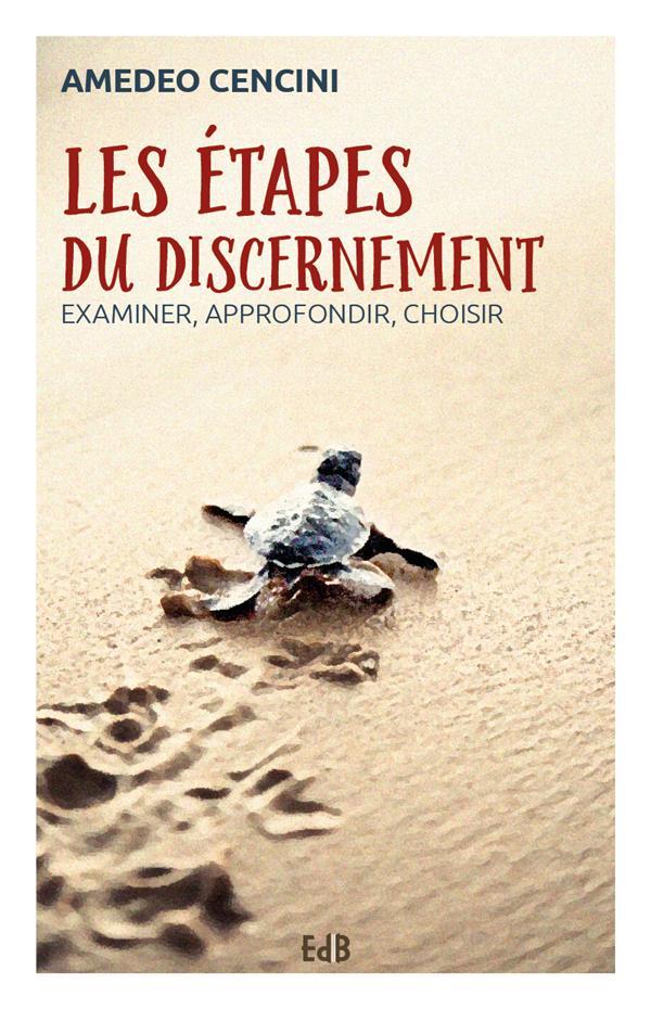 LES ETAPES DU DISCERNEMENT  -  EXAMINER, APPROFONDIR, CHOISIR