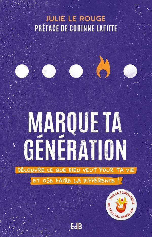 MARQUE TA GENERATION - DECOUVRE CE QUE DIEU VEUT POUR TA VIE ET OSE LA DIFFERENCE