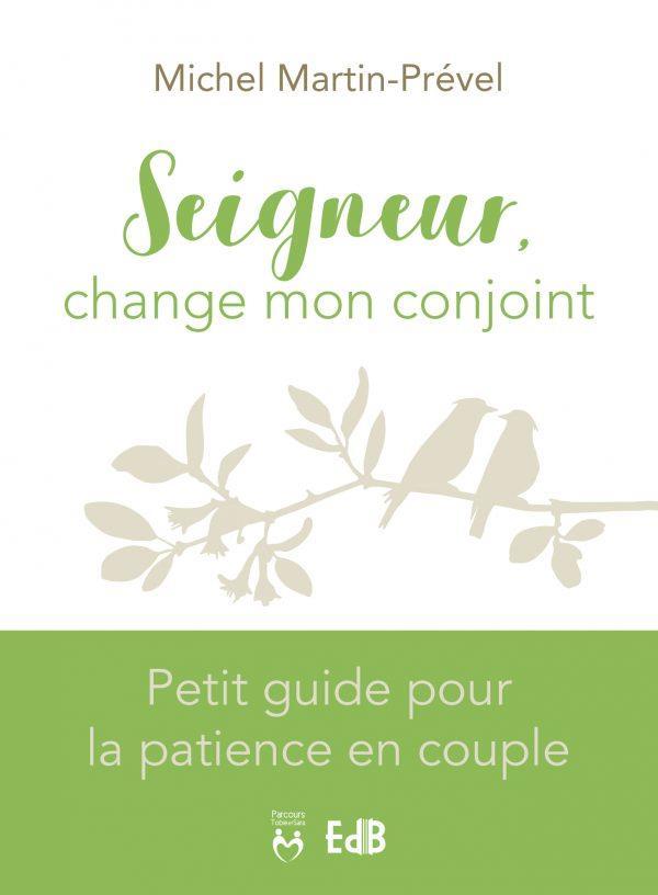 SEIGNEUR, CHANGE MON CONJOINT - PETIT GUIDE POUR LA PATIENCE EN COUPLE