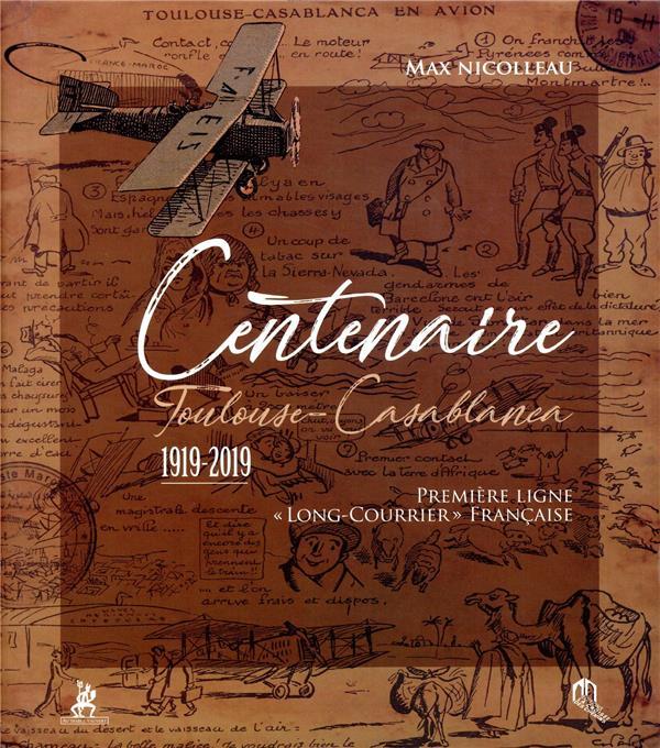 CENTENAIRE TOULOUSE-CASABLANCA  -  1919-2019  -  PREMIERE LIGNE LONG-COURRIER' FRANCAISE NICOLLEAU, MAX DIABLE VAUVERT