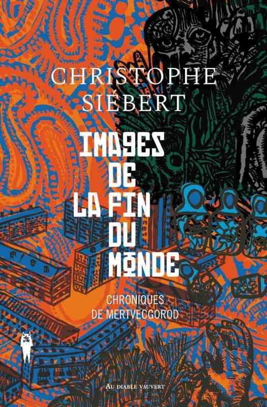 CHRONIQUES DE MERTVECGOROD T.1  -  IMAGES DE LA FIN DU MONDE SIEBERT, CHRISTOPHE DIABLE VAUVERT