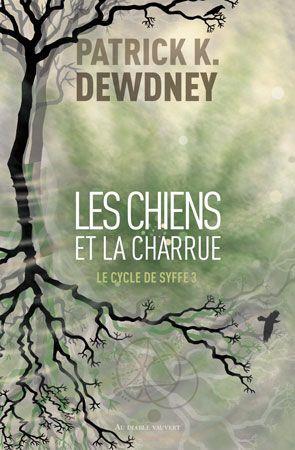 LES CHIENS ET LA CHARRUE DEWDNEY PATRICK K. DIABLE VAUVERT
