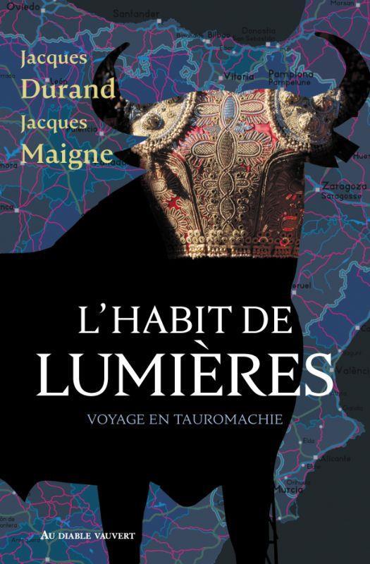 L'HABIT DE LUMIERES : VOYAGE EN TAUROMACHIE DURAND JACQUES/MAIGN DIABLE VAUVERT
