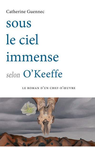SOUS LE CIEL IMMENSE SELON O'KEEFFE GUENNEC CATHERINE HENRY DOUGIER