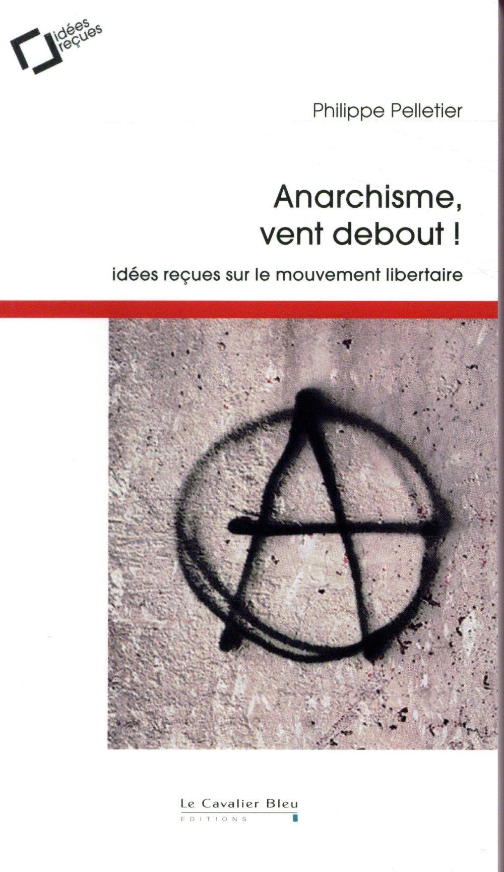 ANARCHISME, VENT DEBOUT ! - IDEES RECUES SUR LE MOUVEMENT LIBERTAIRE