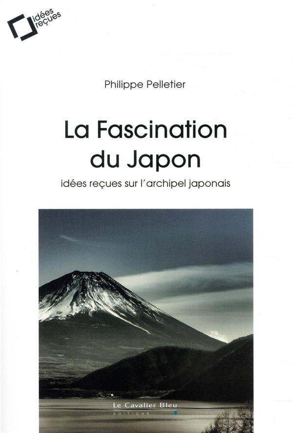 LA FASCINATION DU JAPON - IDEES RECUES SUR L'ARCHIPEL JAPONAIS